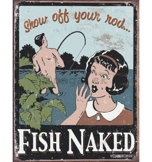 Plechová ceduľa - Fish Naked (Show Off Your Rod)