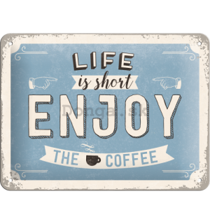 Plechová ceduľa - Life is short, Enjoy the Coffee