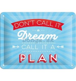 Plechová ceduľa - Don't Call It a Dream, Call It a Plan