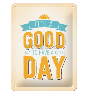 Plechová ceduľa - It's a Good Day to Have a Good Day