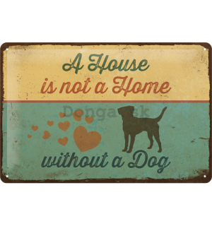 Plechová ceduľa: A House is not a Home Withnout a Dog - 20x30 cm