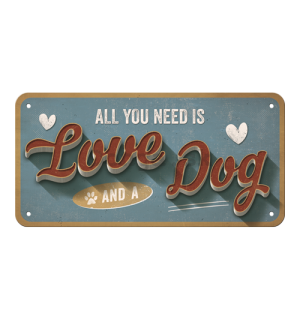 Závesná ceduľa: All You Need is Love and a Dog - 10x20 cm