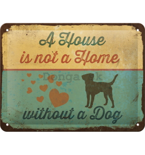 Plechová ceduľa: A House is not a House Without a Dog - 15x20 cm