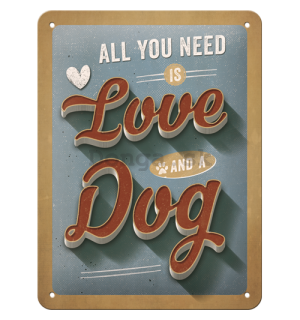 Plechová ceduľa: All You Need is Love and a Dog - 20x15 cm