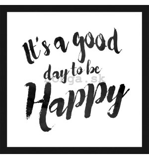 Rámovaný obraz - Its a Good Day to be Happy