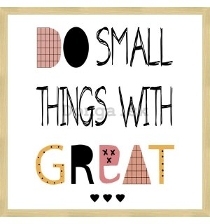 Rámovaný obraz - Do Small Things with Great <3