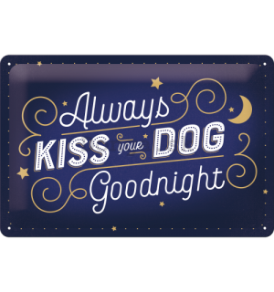 Plechová ceduľa: Always Kiss Your Dog Goodnight - 30x20 cm